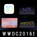 【WWDC2016年6月まとめ】アップル新OS祭り!iOS10+macOS+watchOS3+tvOS!
